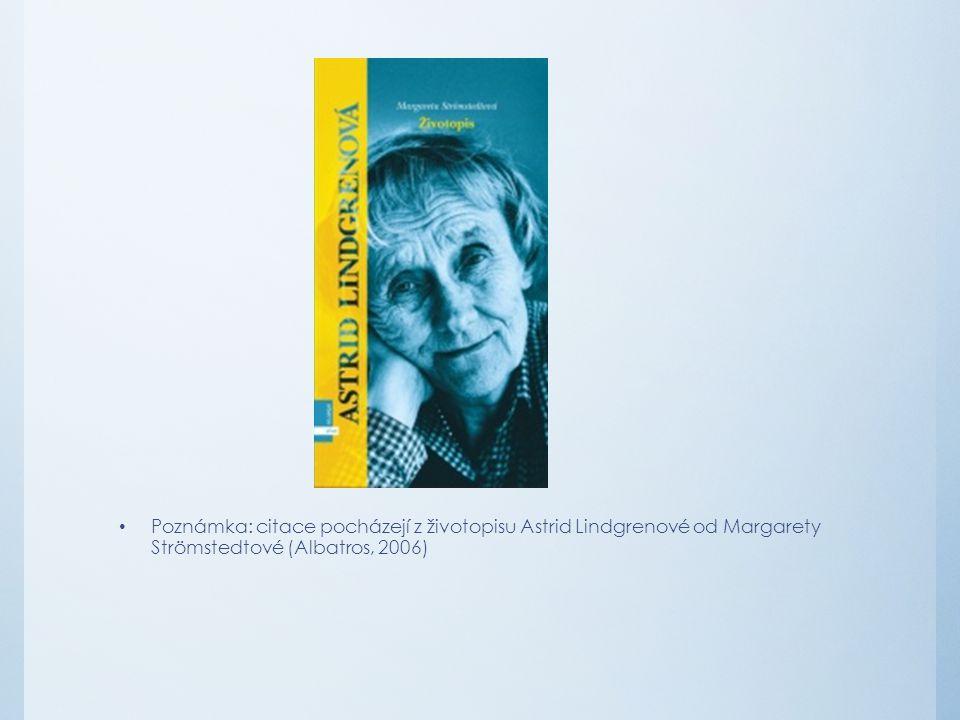 Poznámka: citace pocházejí z životopisu Astrid Lindgrenové od Margarety Strömstedtové (Albatros, 2006)