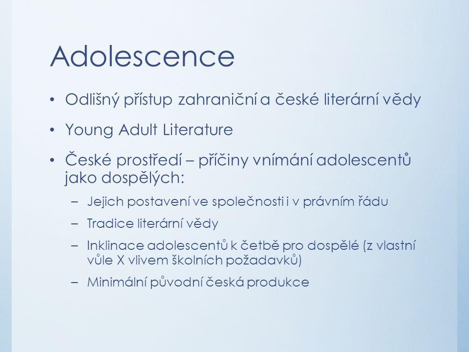 Adolescence Odlišný přístup zahraniční a české literární vědy Young Adult Literature České prostředí – příčiny vnímání adolescentů jako dospělých: –Je