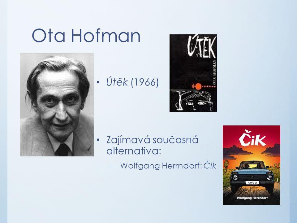 Ota Hofman Útěk (1966) Zajímavá současná alternativa: –Wolfgang Herrndorf: Čik