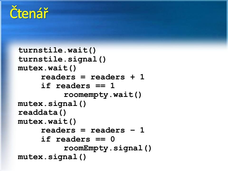 turnstile.wait() turnstile.signal() mutex.wait() readers = readers + 1 if readers == 1 roomempty.wait() mutex.signal() readdata() mutex.wait() readers