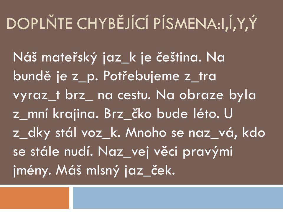 DOPLŇTE CHYBĚJÍCÍ PÍSMENA:I,Í,Y,Ý Náš mateřský jaz_k je čeština.