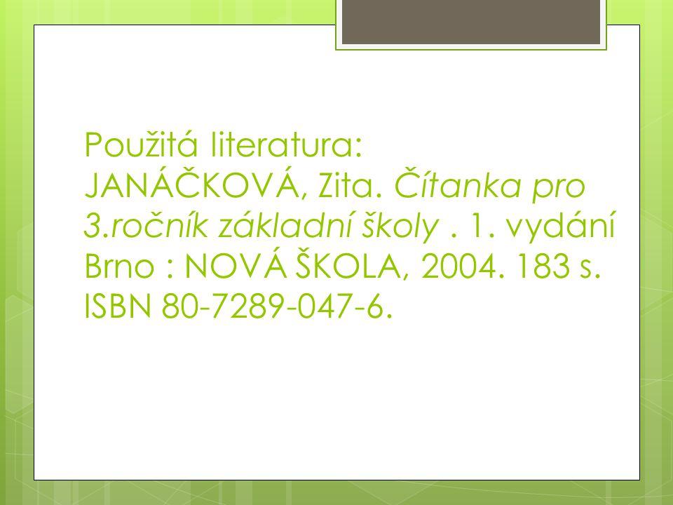 Použitá literatura: JANÁČKOVÁ, Zita.Čítanka pro 3.ročník základní školy.