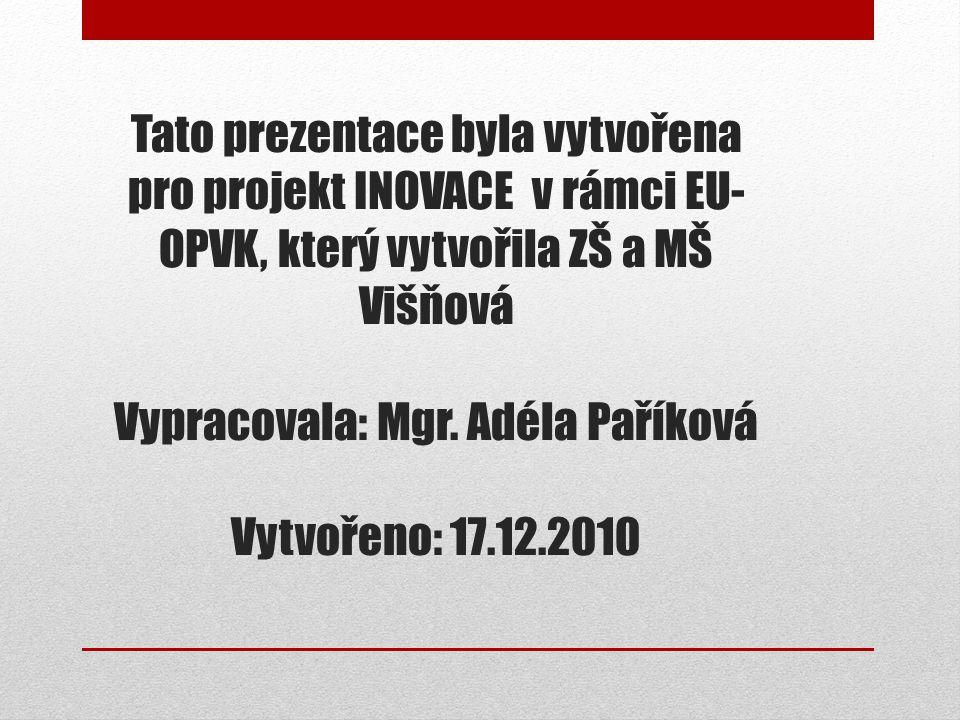 Tato prezentace byla vytvořena pro projekt INOVACE v rámci EU- OPVK, který vytvořila ZŠ a MŠ Višňová Vypracovala: Mgr. Adéla Paříková Vytvořeno: 17.12