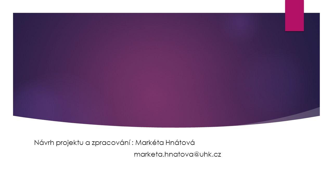 Návrh projektu a zpracování : Markéta Hnátová marketa.hnatova@uhk.cz