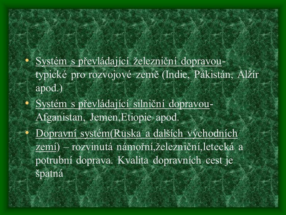 Systém s převládající železniční dopravou- typické pro rozvojové země (Indie, Pákistán, Alžír apod.) Systém s převládající silniční dopravou- Afganist