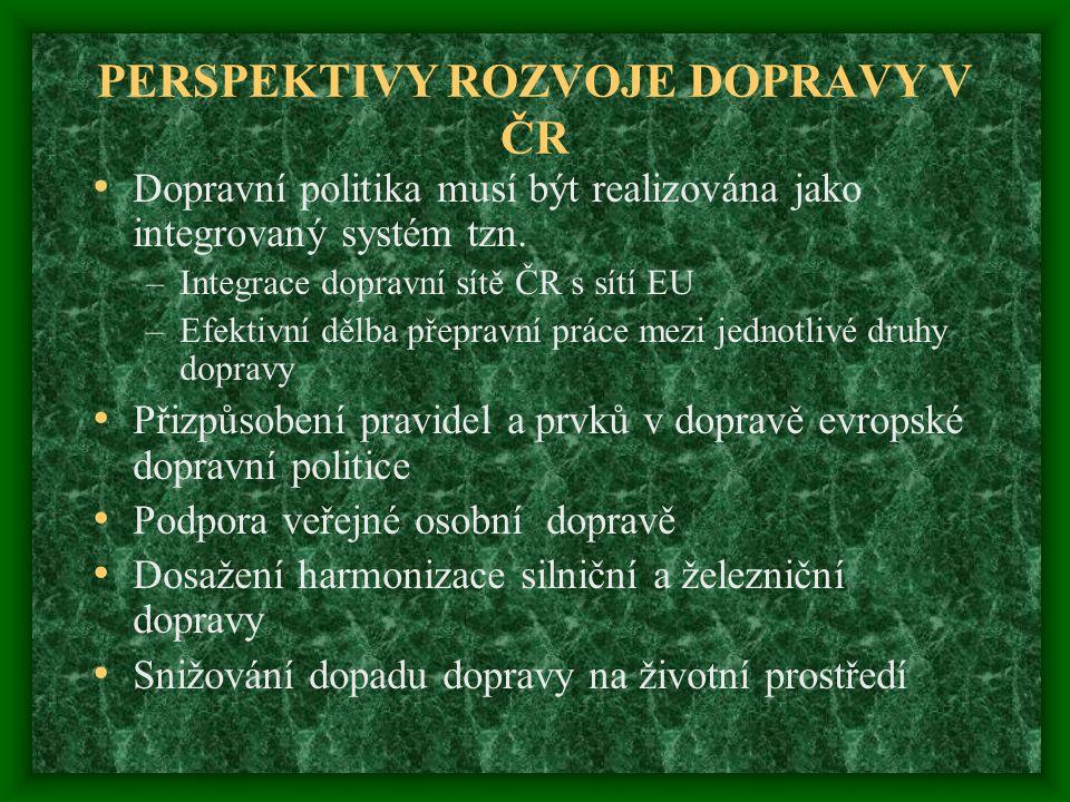 PERSPEKTIVY ROZVOJE DOPRAVY V ČR Dopravní politika musí být realizována jako integrovaný systém tzn. –Integrace dopravní sítě ČR s sítí EU –Efektivní