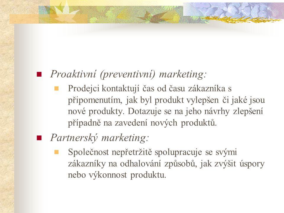 Proaktivní (preventivní) marketing: Prodejci kontaktují čas od času zákazníka s připomenutím, jak byl produkt vylepšen či jaké jsou nové produkty.