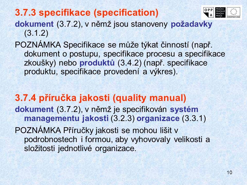 10 3.7.3 specifikace (specification) dokument (3.7.2), v němž jsou stanoveny požadavky (3.1.2) POZNÁMKA Specifikace se může týkat činností (např. doku