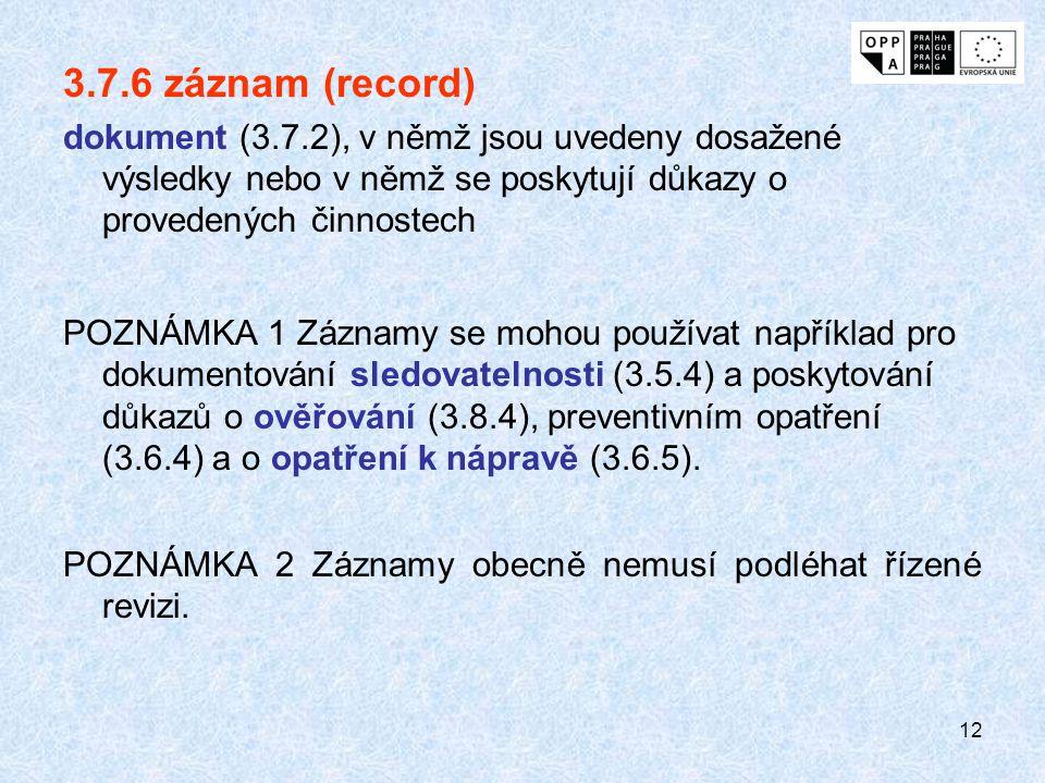 12 3.7.6 záznam (record) dokument (3.7.2), v němž jsou uvedeny dosažené výsledky nebo v němž se poskytují důkazy o provedených činnostech POZNÁMKA 1 Z