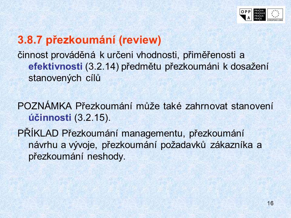 16 3.8.7 přezkoumání (review) činnost prováděná k určeni vhodnosti, přiměřenosti a efektivnosti (3.2.14) předmětu přezkoumáni k dosažení stanovených c