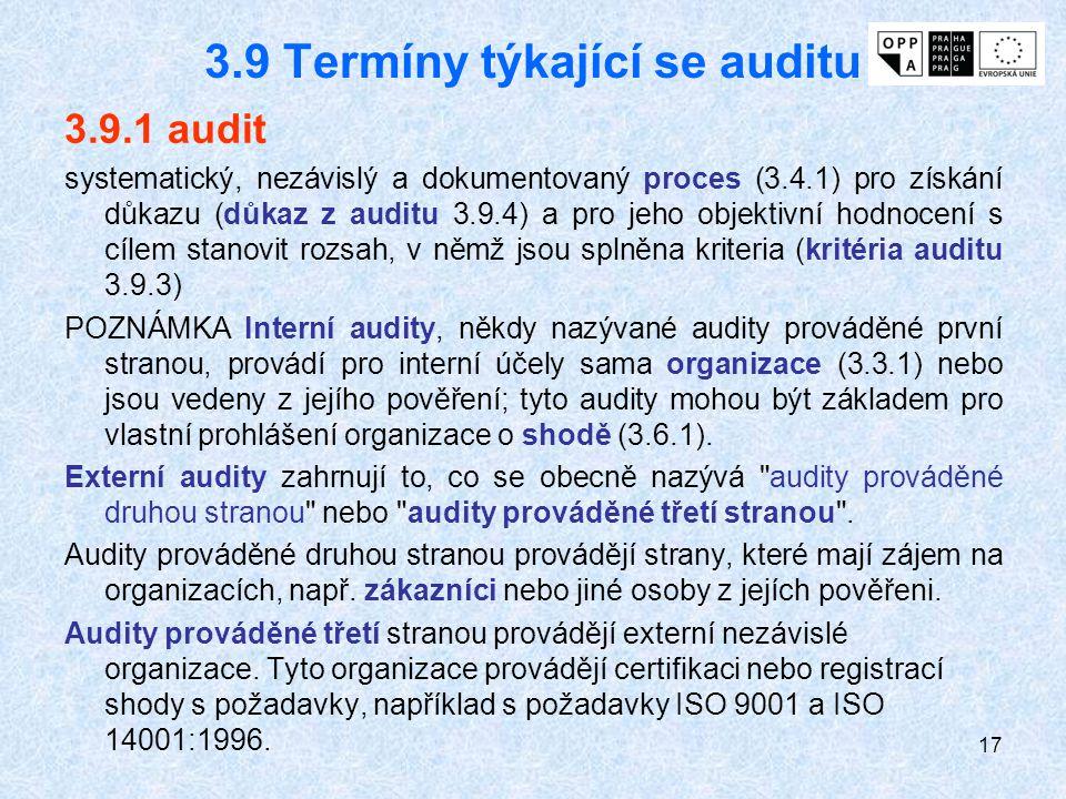 17 3.9 Termíny týkající se auditu 3.9.1 audit systematický, nezávislý a dokumentovaný proces (3.4.1) pro získání důkazu (důkaz z auditu 3.9.4) a pro j