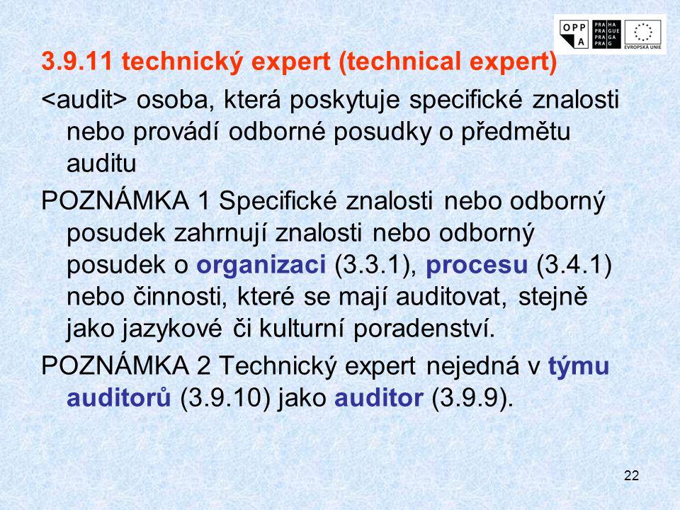 22 3.9.11 technický expert (technical expert) osoba, která poskytuje specifické znalosti nebo provádí odborné posudky o předmětu auditu POZNÁMKA 1 Spe