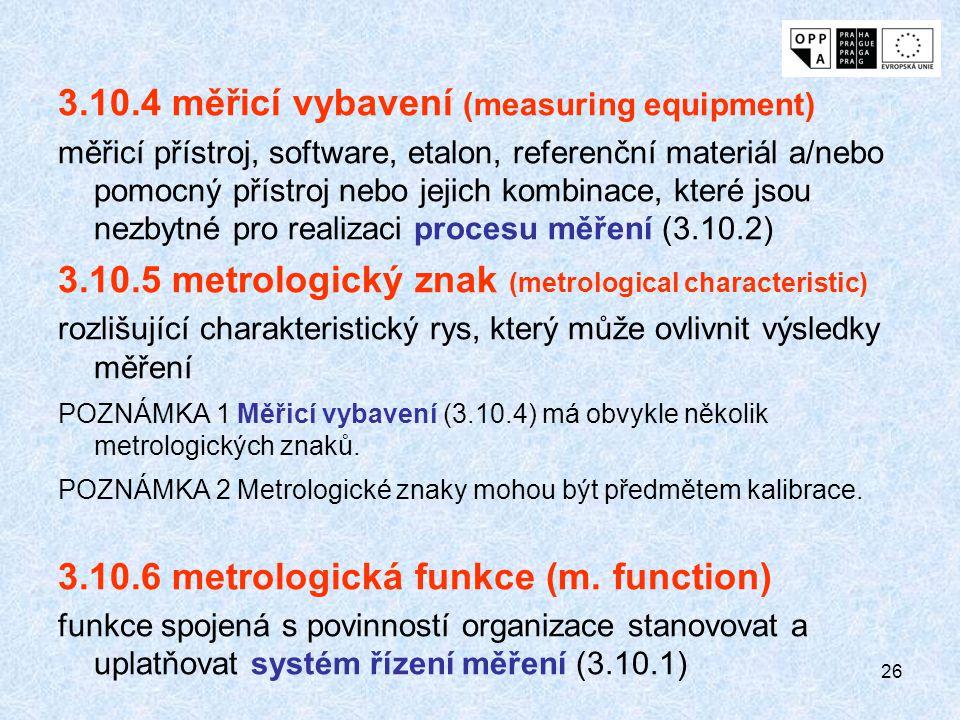 26 3.10.4 měřicí vybavení (measuring equipment) měřicí přístroj, software, etalon, referenční materiál a/nebo pomocný přístroj nebo jejich kombinace,