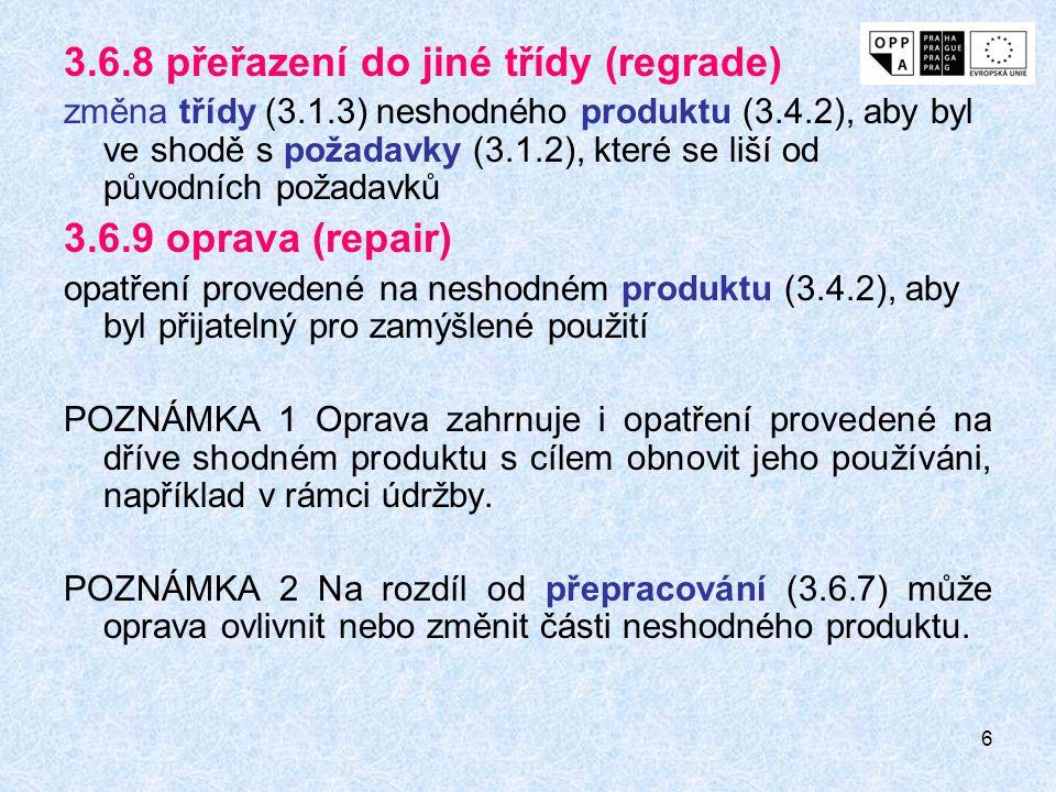 7 3.6.10 vyřazení (scrap) opatření provedené na neshodném produktu (3.4.2), aby se zabránilo jeho původně zamýšlenému použití PŘIKLAD Recyklace, zničení.