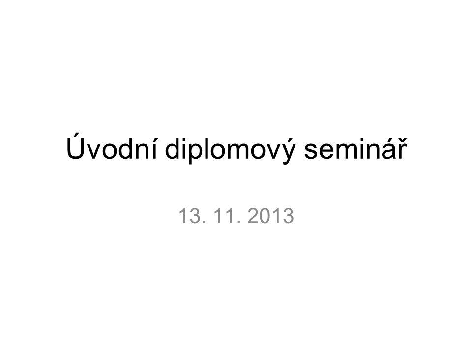 Úvodní diplomový seminář 13. 11. 2013