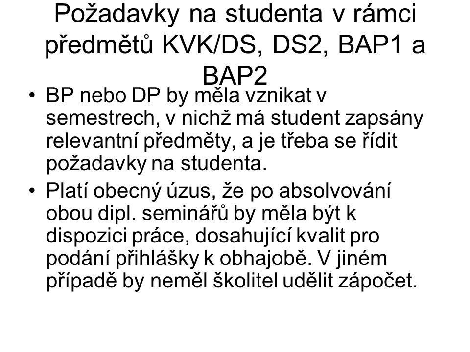 Požadavky na studenta v rámci předmětů KVK/DS, DS2, BAP1 a BAP2 BP nebo DP by měla vznikat v semestrech, v nichž má student zapsány relevantní předmět