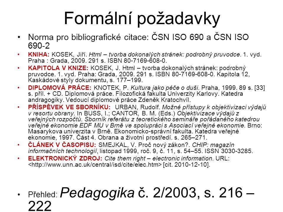 Formální požadavky Norma pro bibliografické citace: ČSN ISO 690 a ČSN ISO 690-2 KNIHA: KOSEK, Jiří. Html – tvorba dokonalých stránek: podrobný pruvodc