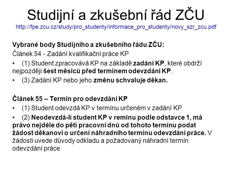 Studijní a zkušební řád ZČU http://fpe.zcu.cz/study/pro_studenty/informace_pro_studenty/novy_szr_zcu.pdf Vybrané body Studijního a zkušebního řádu ZČU