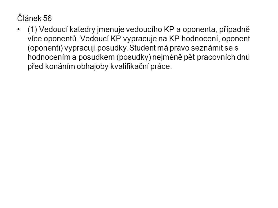 Článek 56 (1) Vedoucí katedry jmenuje vedoucího KP a oponenta, případně více oponentů. Vedoucí KP vypracuje na KP hodnocení, oponent (oponenti) vyprac