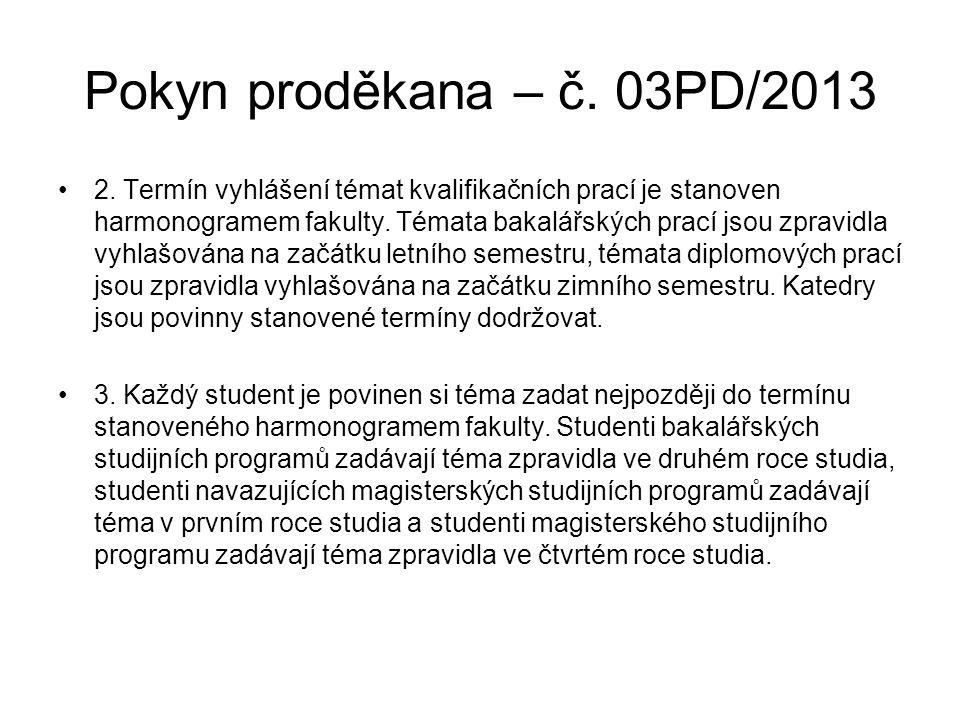 Pokyn proděkana – č. 03PD/2013 2. Termín vyhlášení témat kvalifikačních prací je stanoven harmonogramem fakulty. Témata bakalářských prací jsou zpravi