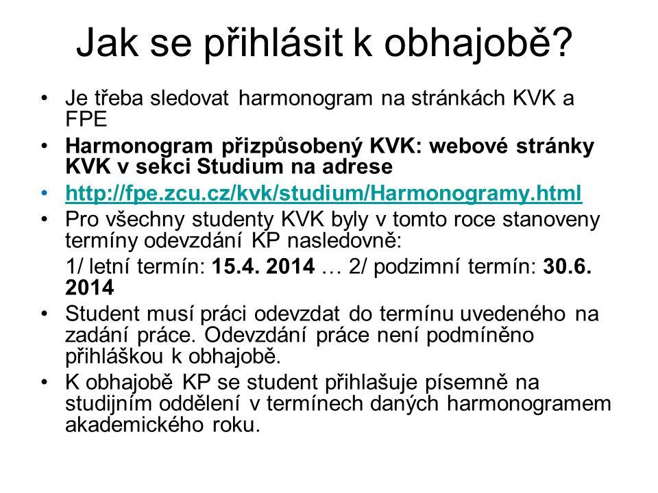 Jak se přihlásit k obhajobě? Je třeba sledovat harmonogram na stránkách KVK a FPE Harmonogram přizpůsobený KVK: webové stránky KVK v sekci Studium na