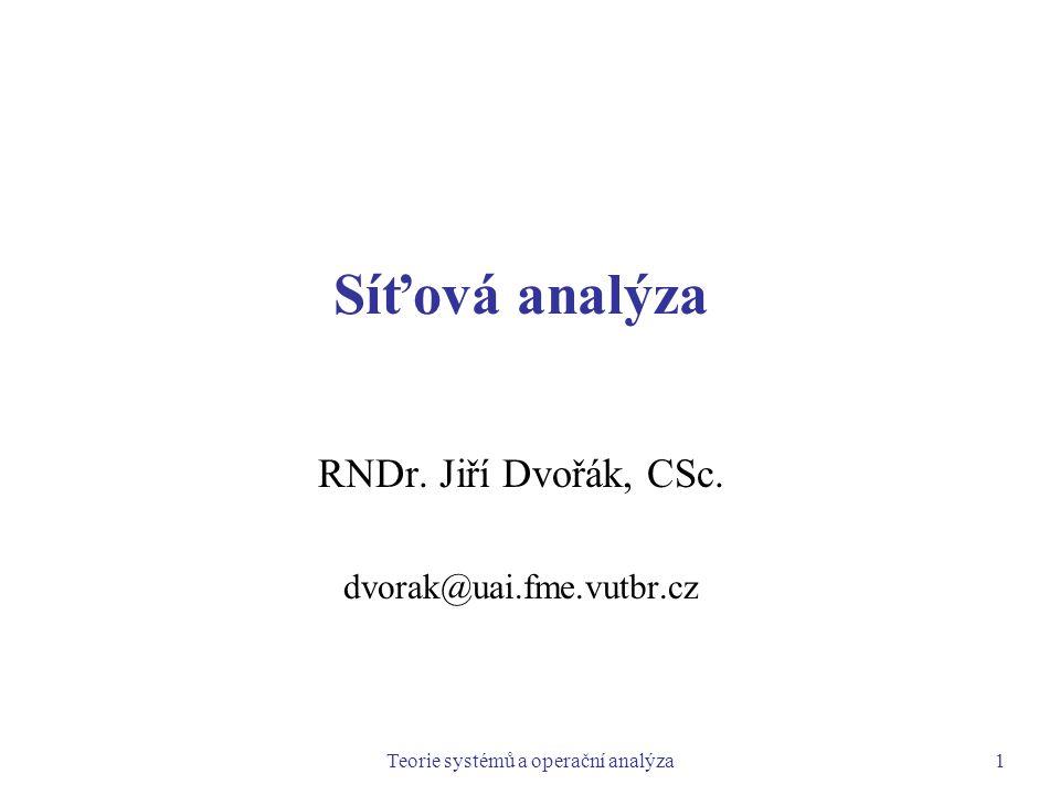 Teorie systémů a operační analýza1 Síťová analýza RNDr. Jiří Dvořák, CSc. dvorak@uai.fme.vutbr.cz