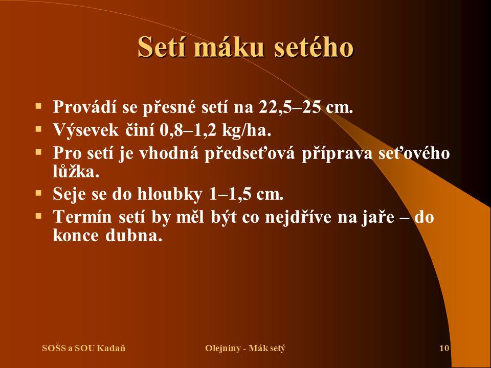 SOŠS a SOU KadaňOlejniny - Mák setý10 Setí máku setého  Provádí se přesné setí na 22,5–25 cm.  Výsevek činí 0,8–1,2 kg/ha.  Pro setí je vhodná před