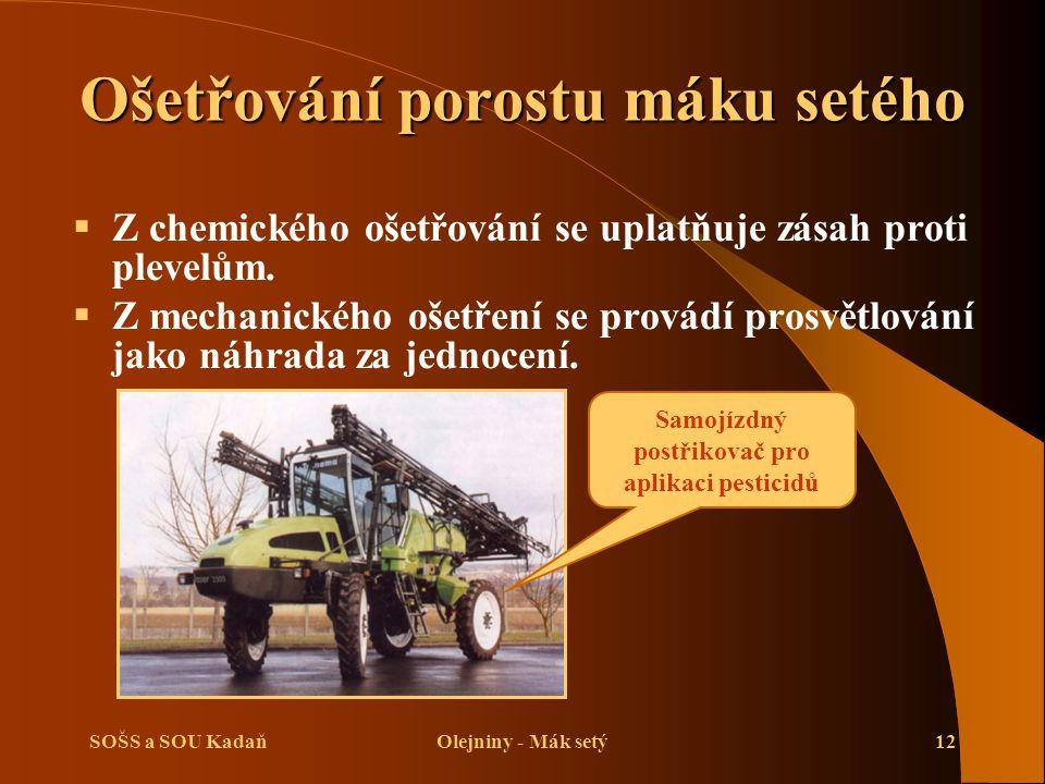 SOŠS a SOU KadaňOlejniny - Mák setý12 Ošetřování porostu máku setého  Z chemického ošetřování se uplatňuje zásah proti plevelům.  Z mechanického oše