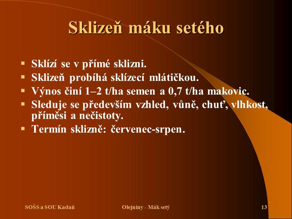 SOŠS a SOU KadaňOlejniny - Mák setý13 Sklizeň máku setého  Sklízí se v přímé sklizni.  Sklizeň probíhá sklízecí mlátičkou.  Výnos činí 1–2 t/ha sem