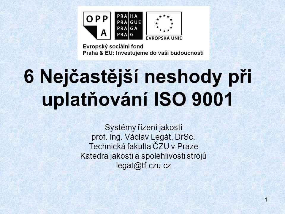 1 6 Nejčastější neshody při uplatňování ISO 9001 Systémy řízení jakosti prof. Ing. Václav Legát, DrSc. Technická fakulta ČZU v Praze Katedra jakosti a