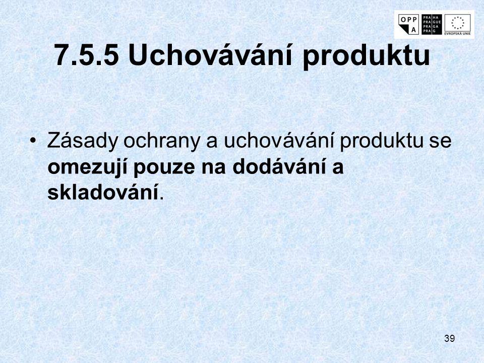39 7.5.5 Uchovávání produktu Zásady ochrany a uchovávání produktu se omezují pouze na dodávání a skladování.