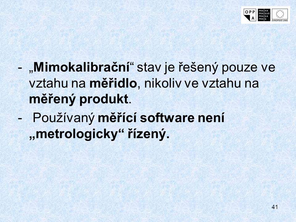 """41 -""""Mimokalibrační"""" stav je řešený pouze ve vztahu na měřidlo, nikoliv ve vztahu na měřený produkt. - Používaný měřící software není """"metrologicky"""" ř"""