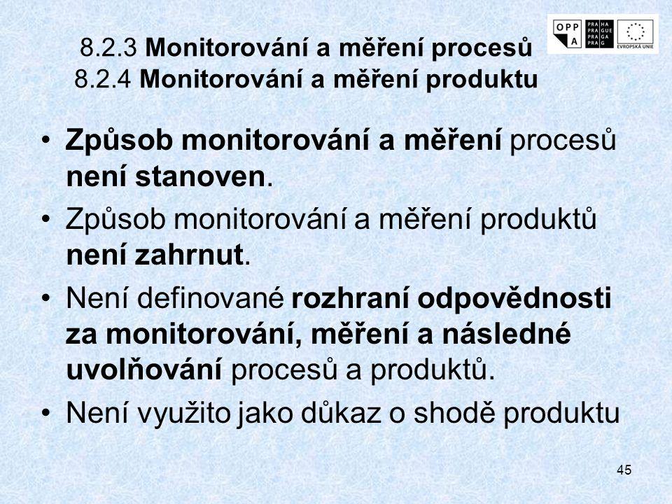 45 8.2.3 Monitorování a měření procesů 8.2.4 Monitorování a měření produktu Způsob monitorování a měření procesů není stanoven. Způsob monitorování a