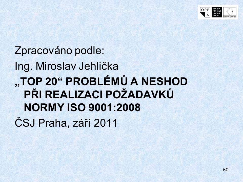 """50 Zpracováno podle: Ing. Miroslav Jehlička """"TOP 20"""" PROBLÉMŮ A NESHOD PŘI REALIZACI POŽADAVKŮ NORMY ISO 9001:2008 ČSJ Praha, září 2011"""