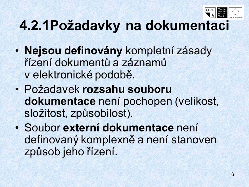 6 4.2.1Požadavky na dokumentaci Nejsou definovány kompletní zásady řízení dokumentů a záznamů v elektronické podobě. Požadavek rozsahu souboru dokumen