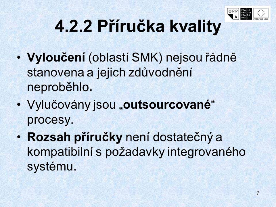 """7 4.2.2 Příručka kvality Vyloučení (oblastí SMK) nejsou řádně stanovena a jejich zdůvodnění neproběhlo. Vylučovány jsou """"outsourcované"""" procesy. Rozsa"""