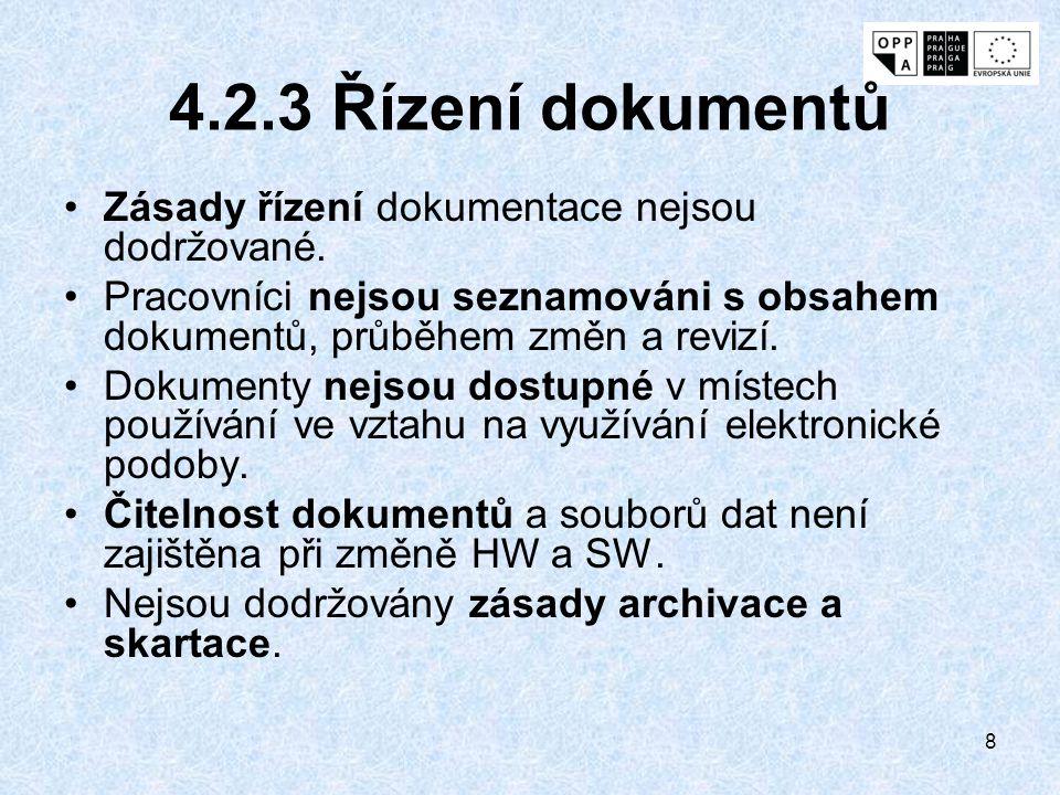 8 4.2.3 Řízení dokumentů Zásady řízení dokumentace nejsou dodržované. Pracovníci nejsou seznamováni s obsahem dokumentů, průběhem změn a revizí. Dokum