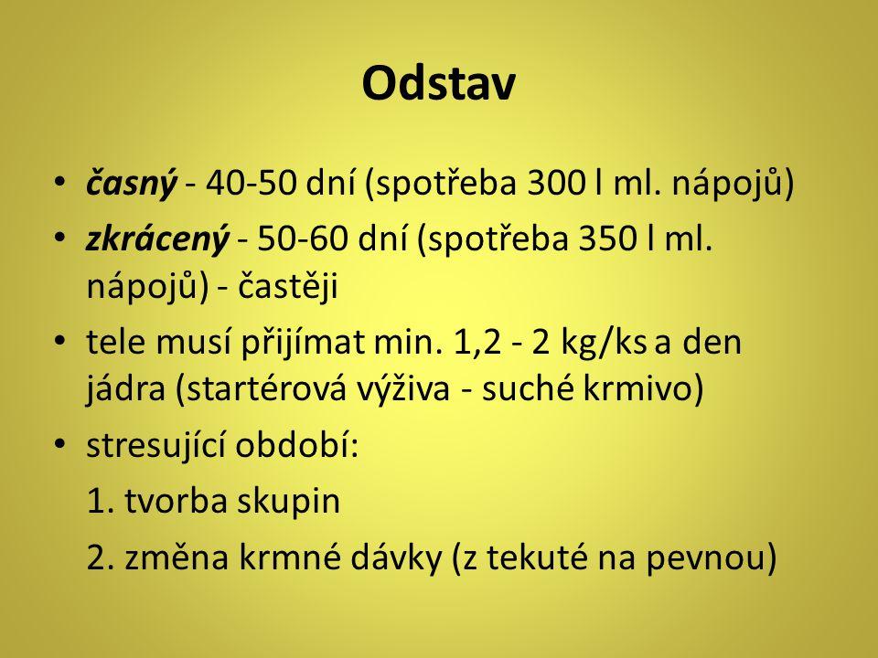 Odstav časný - 40-50 dní (spotřeba 300 l ml.nápojů) zkrácený - 50-60 dní (spotřeba 350 l ml.