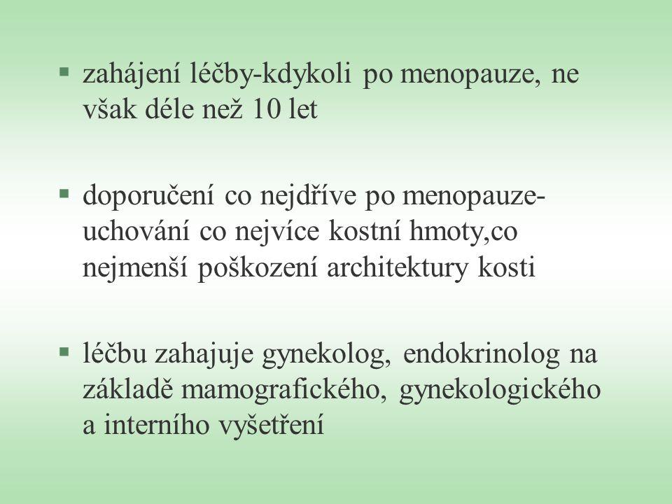 §zahájení léčby-kdykoli po menopauze, ne však déle než 10 let §doporučení co nejdříve po menopauze- uchování co nejvíce kostní hmoty,co nejmenší poško