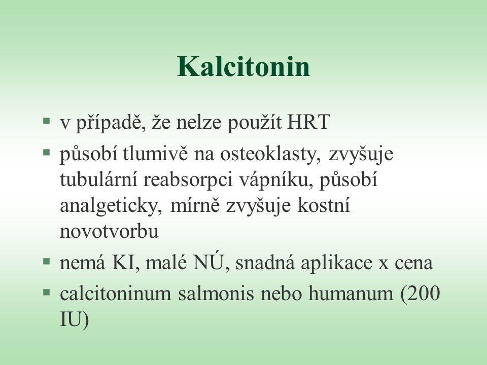 Kalcitonin §v případě, že nelze použít HRT §působí tlumivě na osteoklasty, zvyšuje tubulární reabsorpci vápníku, působí analgeticky, mírně zvyšuje kos