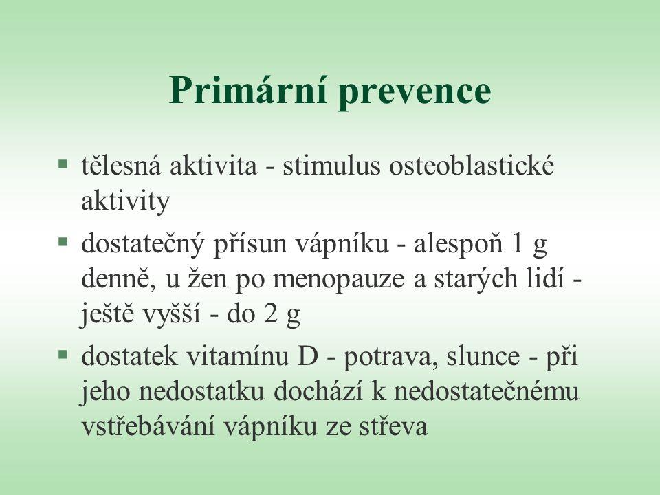 Primární prevence §tělesná aktivita - stimulus osteoblastické aktivity §dostatečný přísun vápníku - alespoň 1 g denně, u žen po menopauze a starých li