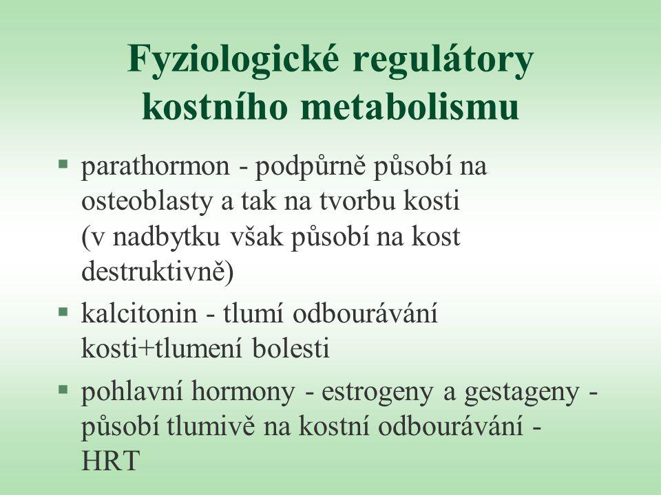 Kalcitonin §v případě, že nelze použít HRT §působí tlumivě na osteoklasty, zvyšuje tubulární reabsorpci vápníku, působí analgeticky, mírně zvyšuje kostní novotvorbu §nemá KI, malé NÚ, snadná aplikace x cena §calcitoninum salmonis nebo humanum (200 IU)