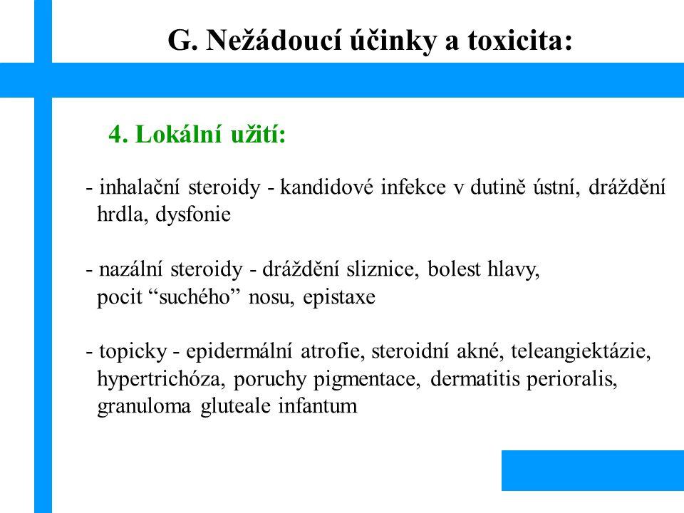 4. Lokální užití: - inhalační steroidy - kandidové infekce v dutině ústní, dráždění hrdla, dysfonie - nazální steroidy - dráždění sliznice, bolest hla