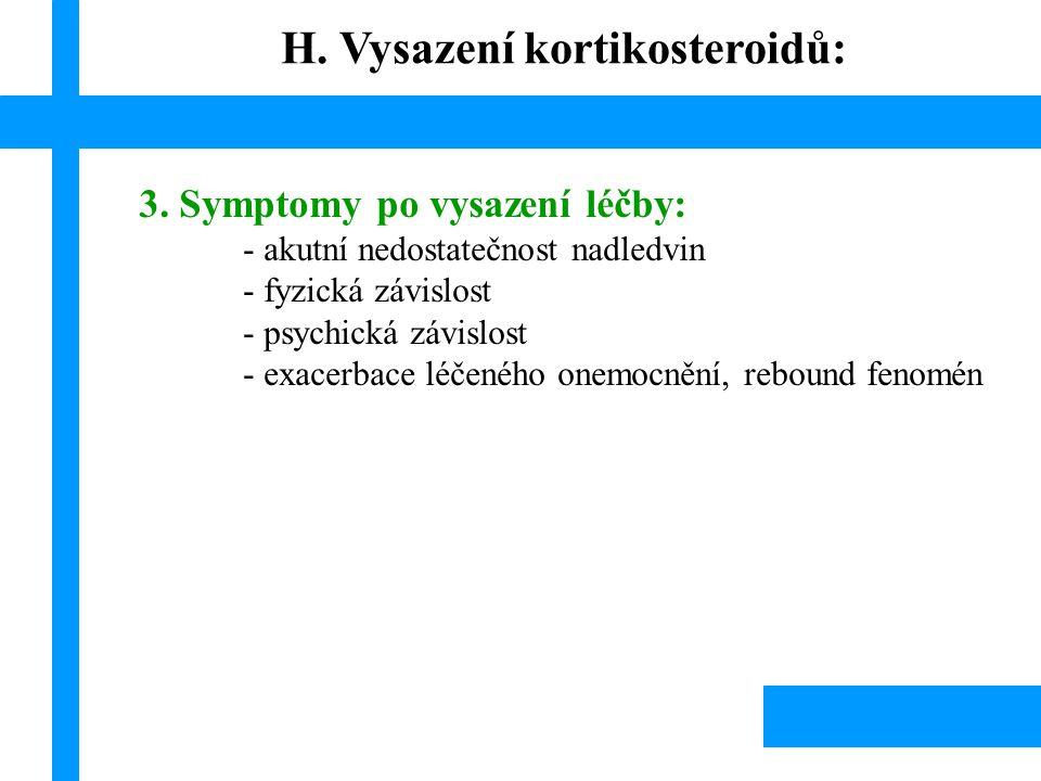 3. Symptomy po vysazení léčby: - akutní nedostatečnost nadledvin - fyzická závislost - psychická závislost - exacerbace léčeného onemocnění, rebound f