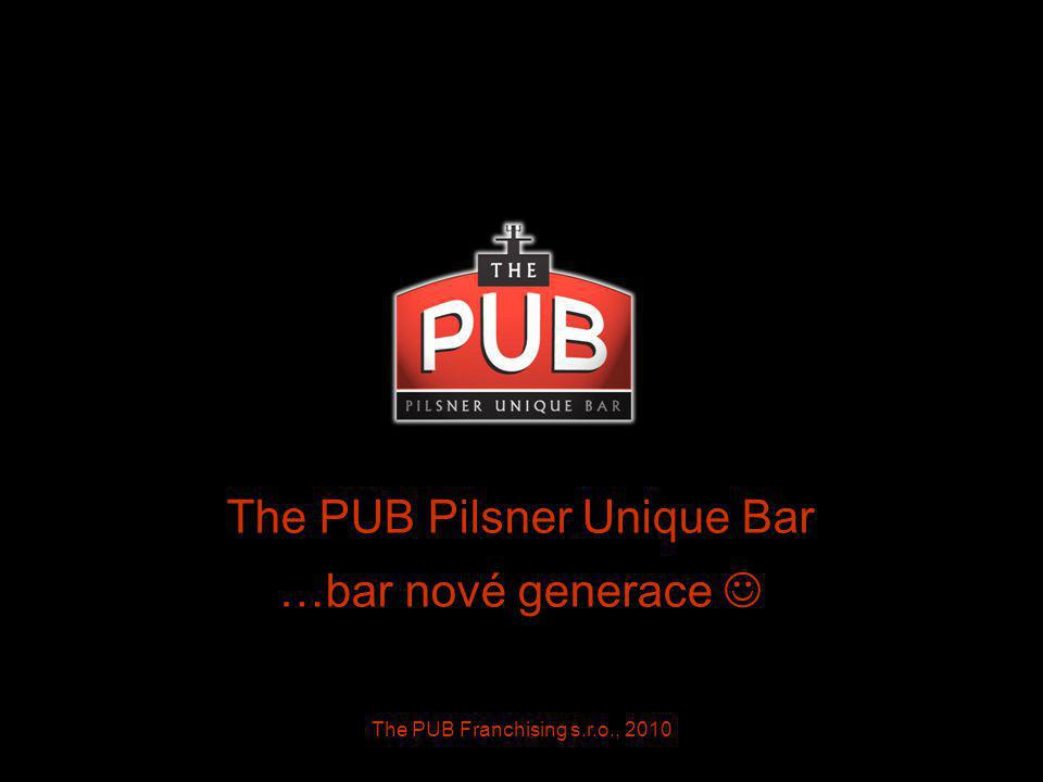 The PUB Franchising s.r.o., 2010 The PUB Pilsner Unique Bar …bar nové generace