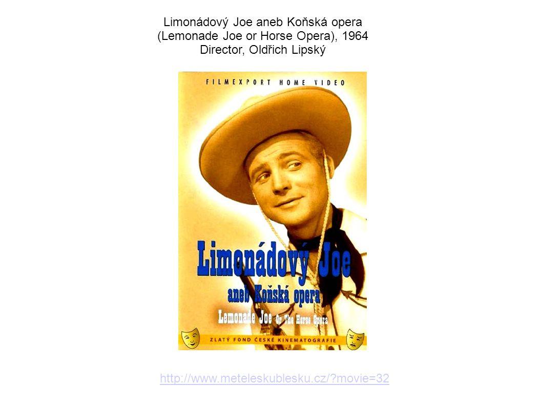 Limonádový Joe aneb Koňská opera (Lemonade Joe or Horse Opera), 1964 Director, Oldřich Lipský http://www.meteleskublesku.cz/?movie=32