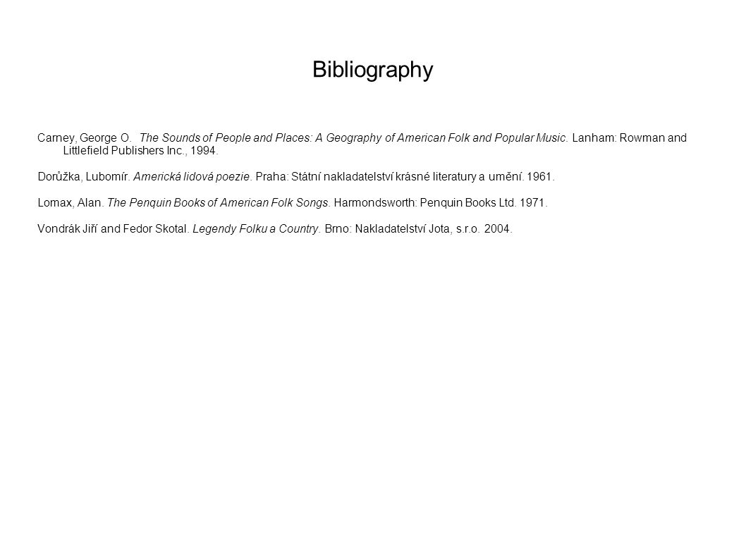 Bibliography Carney, George O. The Sounds of People and Places: A Geography of American Folk and Popular Music. Lanham: Rowman and Littlefield Publish