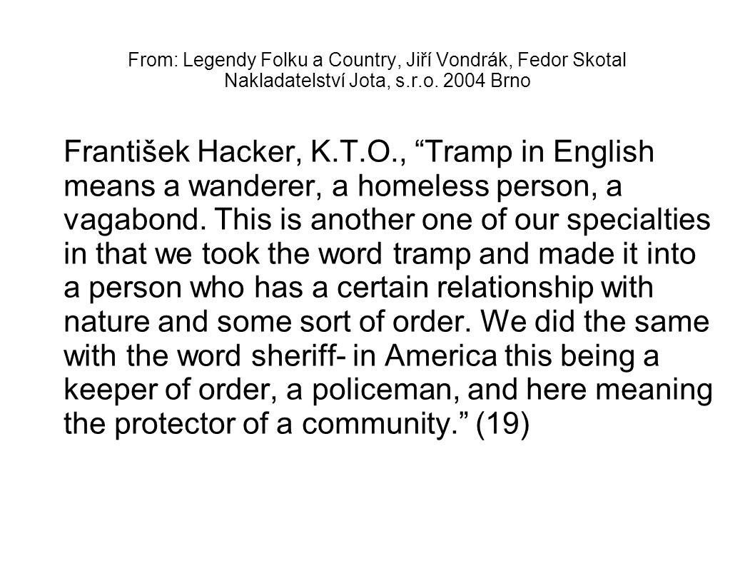 """From: Legendy Folku a Country, Jiří Vondrák, Fedor Skotal Nakladatelství Jota, s.r.o. 2004 Brno František Hacker, K.T.O., """"Tramp in English means a wa"""