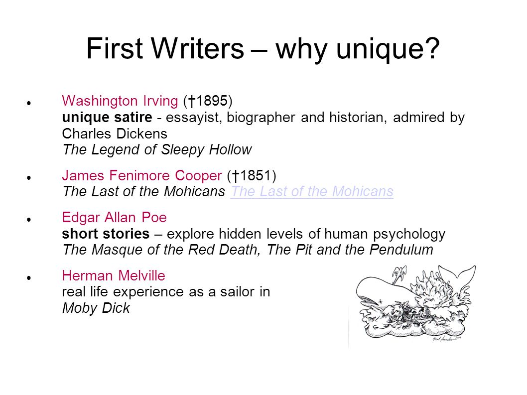 First Writers – why unique? Washington Irving (†1895) unique satire - essayist, biographer and historian, admired by Charles Dickens The Legend of Sle