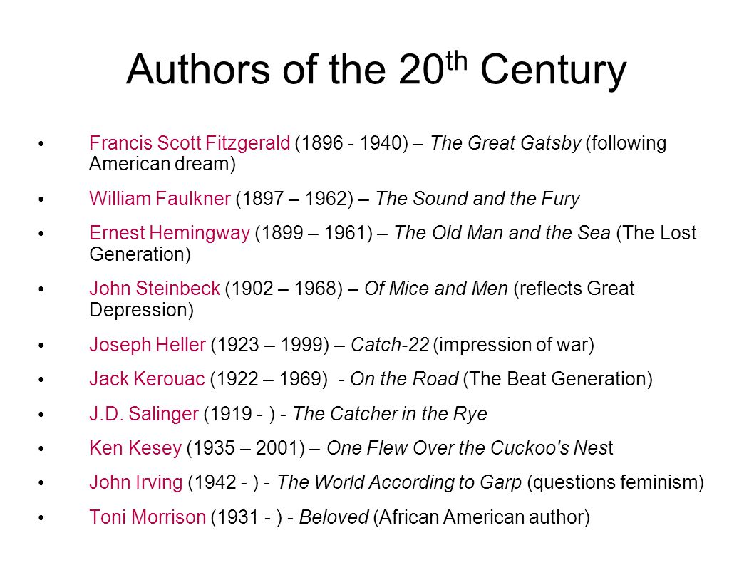 Authors of the 20 th Century Francis Scott Fitzgerald (1896 - 1940) – The Great Gatsby (following American dream) William Faulkner (1897 – 1962) – The